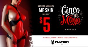 Cinco de Mayo @ Mr.Skin for a Fiver a Month