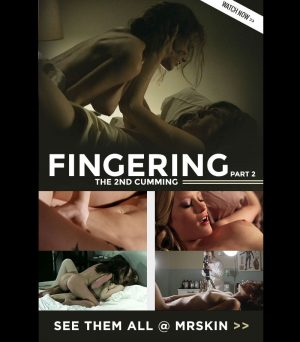 The Fingering Part 2 the 2nd Cumming @ Mr.Skin